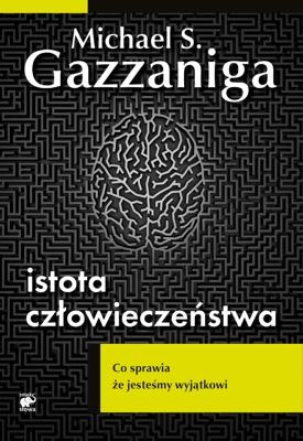 Istota człowieczeństwa - Michael S. Gazzaniga pdf download