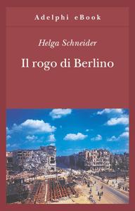 Il rogo di Berlino - Helga Schneider pdf download