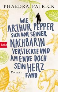 Wie Arthur Pepper sich vor seiner Nachbarin versteckte und am Ende doch sein Herz fand - Phaedra Patrick pdf download