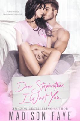 Dear Stepbrother, I Want You - Madison Faye