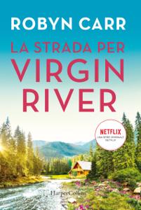 La strada per Virgin River - Robyn Carr pdf download