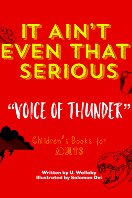 """It Ain't Even That Serious- Book 1- """"Voice of Thunder"""" - Uriyah Wallaby"""