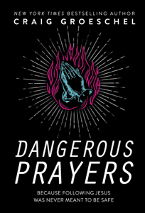 Dangerous Prayers - Craig Groeschel pdf download
