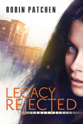 Legacy Rejected - Robin Patchen pdf download