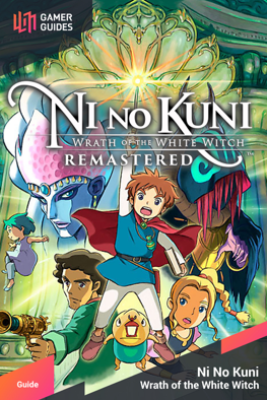 Ni no Kuni: Wrath of the White Witch - Strategy Guide - GamerGuides.com