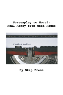 Screenplay to Novel: Real Money from Used Pages - Skip Press