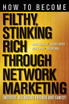 How to Become Filthy, Stinking Rich Through Network Marketing - Mark Yarnell, Valerie Bates, Derek Hall & Shelby Hall