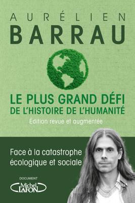 Le plus grand défi de l'histoire de l'humanité - Edition revue et augmentée - Aurélien Barrau