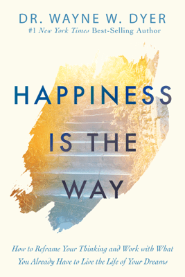 Happiness Is the Way - Dr. Wayne W. Dyer