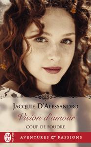 Coup de foudre (Tome 1) - Vision d'amour - Jacquie D'Alessandro pdf download
