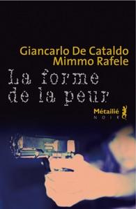 La forme de la peur - Giancarlo De Cataldo & Mimmo Rafele pdf download