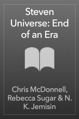 Steven Universe: End of an Era - Chris McDonnell, Rebecca Sugar & N. K. Jemisin