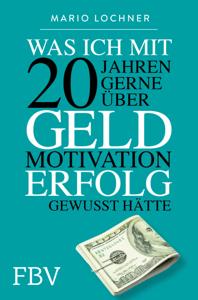 Was ich mit 20 Jahren gerne über Geld, Motivation, Erfolg gewusst hätte - Mario Lochner pdf download