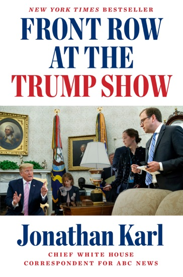 Front Row at the Trump Show by Jonathan Karl PDF Download