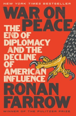 War on Peace: The End of Diplomacy and the Decline of American Influence - Ronan Farrow pdf download