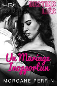 Destins Liés - Un Mariage Inopportun - Morgane Perrin pdf download