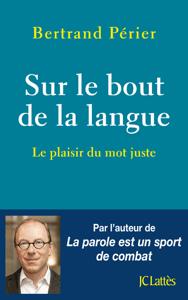 Sur le bout de la langue - Bertand Périer pdf download