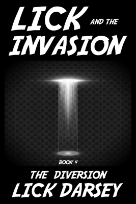 Lick and the Invasion: The Diversion (Book 4) - Lick Darsey