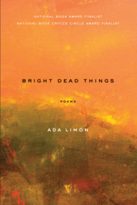 Bright Dead Things - Ada Limon