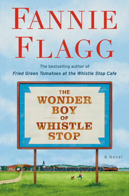 The Wonder Boy of Whistle Stop - Fannie Flagg pdf download