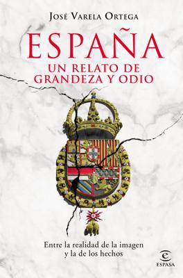 España. Un relato de grandeza y odio - José Varela Ortega pdf download