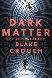 Dark Matter. Der Zeitenläufer - Blake Crouch pdf download