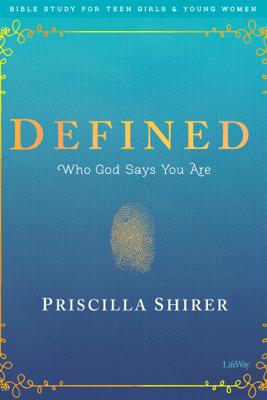 Defined - Teen Girls' Bible Study eBook - Priscilla Shirer, Alex Kendrick & Stephen Kendrick