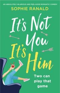 It's Not You It's Him - Sophie Ranald pdf download