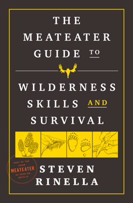 The MeatEater Guide to Wilderness Skills and Survival - Steven Rinella pdf download