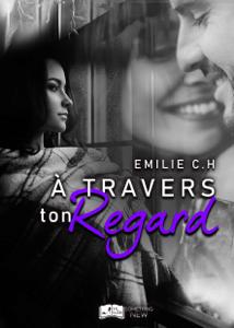 À travers ton regard - Emilie C.H. pdf download