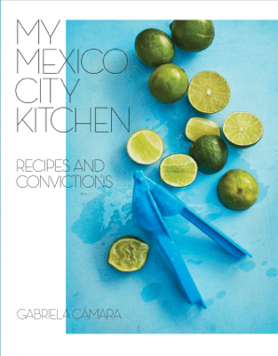 My Mexico City Kitchen - Gabriela Camara & Malena Watrous pdf download