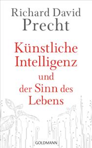 Künstliche Intelligenz und der Sinn des Lebens - Richard David Precht pdf download