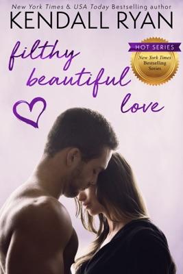 Filthy Beautiful Love - Kendall Ryan pdf download