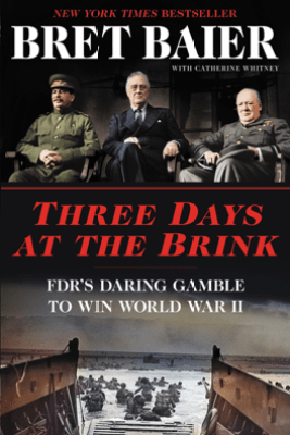 Three Days at the Brink - Bret Baier & Catherine Whitney