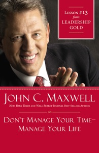 Don't Manage Your Time-Manage Your Life - John C. Maxwell pdf download