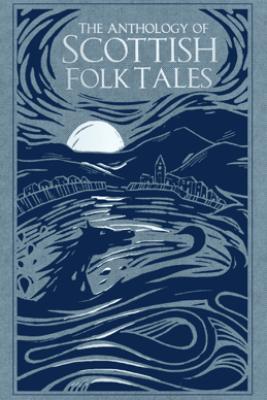 The Anthology of Scottish Folk Tales - Donald Smith