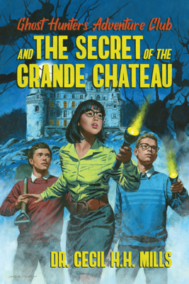Ghost Hunters Adventure Club and the Secret of the Grande Chateau - Dr. Cecil H.H. Mills