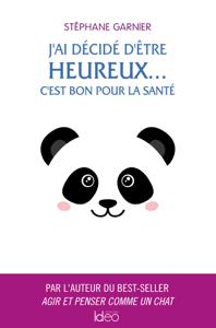 J'ai décidé d'être heureux... C'est bon pour la santé - Stéphane Garnier pdf download