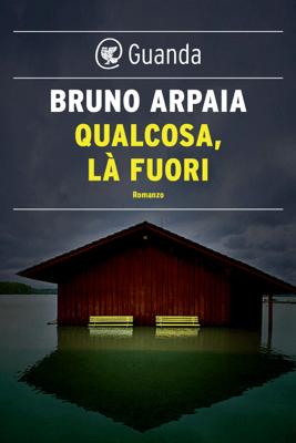 Qualcosa, là fuori - Bruno Arpaia pdf download