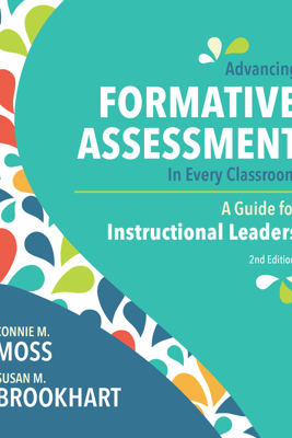 Advancing Formative Assessment in Every Classroom - Connie M. Moss & Susan M. Brookhart