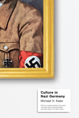 Culture in Nazi Germany - Michael H. Kater