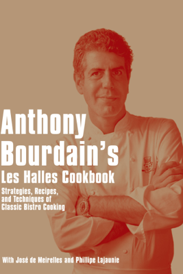 Anthony Bourdain's Les Halles Cookbook - Anthony Bourdain