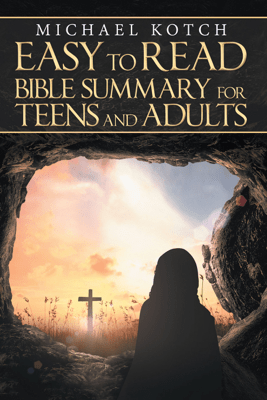 Easy to Read Bible Summary for Teens and Adults - Michael Kotch