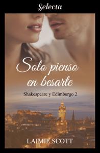 Solo pienso en besarte (Shakespeare y Edimburgo 2) - Laimie Scott pdf download