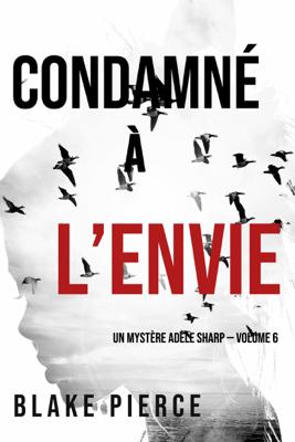 Condamné à l'envie (Un Mystère Adèle Sharp — Volume 6) - Blake Pierce pdf download