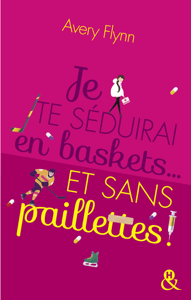Je te séduirai en baskets... et sans paillettes ! - Avery Flynn pdf download