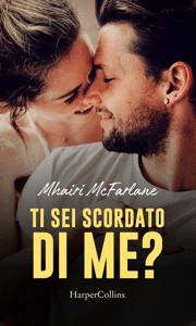 Ti sei scordato di me? - Mhairi McFarlane pdf download