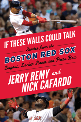 If These Walls Could Talk: Boston Red Sox - Jerry Remy, Nick Cafardo & Sean McDonough