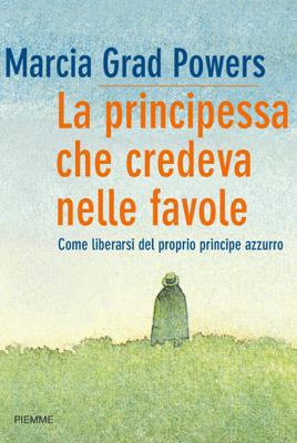 La principessa che credeva nelle favole - Marcia Grad Powers pdf download