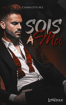 Sois à Moi - Charlotte M.S & Livresque Éditions pdf download